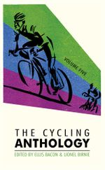 The Cycling Anthology : Volume Five - Ellis Bacon