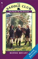 Saddle Club Super : The Secret Of The Stallion - Bonnie Bryant