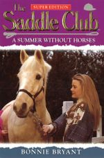 Saddle Club Super 1 : A Summer Without Horses - Bonnie Bryant