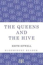 The Queens and the Hive : Ronald Reagan's Transformation from Actor to Gover... - Dame Edith Sitwell