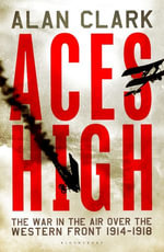 Aces High : The War in the Air Over the Western Front 1914-18 - Alan Clark