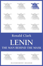 Lenin : The Man Behind the Mask - Ronald Clark