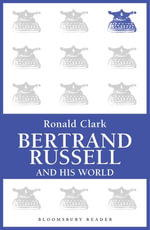 Bertrand Russell and His World - Ronald Clark