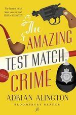 The Amazing Test Match Crime - Adrian Alington