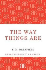 The Way Things are - E. M. Delafield