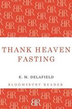 Thank Heaven Fasting - E. M. Delafield