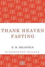 Thank Heaven Fasting - E. M. Delafield