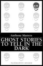Ghost Stories to Tell in the Dark - Anthony Masters