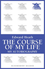 The Course of My Life : My Autobiography - Edward Heath