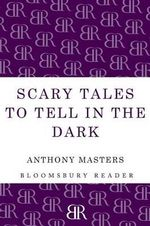 Scary Tales to Tell in the Dark - Anthony Masters