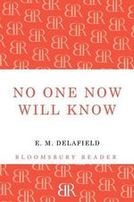 No One Now Will Know - E. M. Delafield
