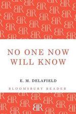 No One Now Will Know - E. M. Delafield