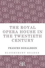 The Royal Opera House in the Twentieth Century : The 1970s - Frances Donaldson