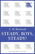 Steady, Boys, Steady! - C. R. Benstead