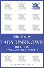 Lady Unknown : The Life of Angela Burdett-Coutts - Edna Healey
