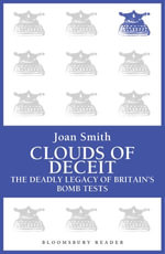Clouds of Deceit : The Deadly Legacy of Britain's Bomb Tests - Joan Smith