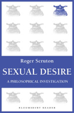 Sexual Desire : A Philosophical Investigation - Roger Scruton