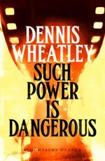 Such Power is Dangerous - Dennis Wheatley
