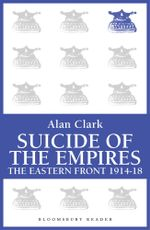 Suicide of the Empires : The Eastern Front 1914-18 - Alan Clark