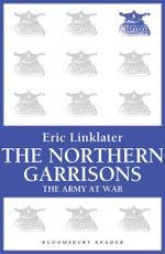 The Northern Garrisons : The Army at War Series - Eric Linklater