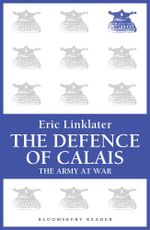 The Defence of Calais : The Army at War Series - Eric Linklater