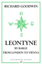 Leontyne : By Barge from London to Vienna - Richard Goodwin