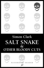 Salt Snake and Other Bloody Cuts - Simon Clark