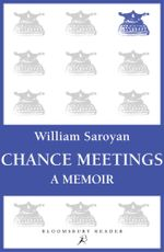 Chance Meetings : A Memoir - William Saroyan