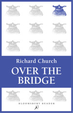 Over the Bridge : An Essay in Autobiography - Richard Church
