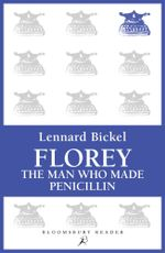 Florey : The Man Who Made Penicillin - Lennard Bickel