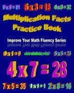 Multiplication Facts Practice Book : Improve Your Math Fluency Series - Chris McMullen Ph D