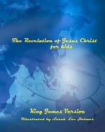 The Revelation of Jesus Christ for Kids - Sarah Lee Holmes