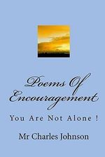 Poems of Encouragement : You Are Not Alone ! - MR Charles Johnson