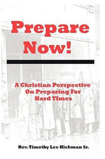 Prepare Now! - Rev Timothy Lee Hickman Sr