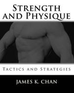 Strength and Physique : Tactics and Strategies - James K Chan