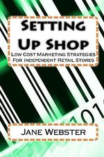 Setting Up Shop : Low Cost Marketing Strategies for Independent Retail Stores - Jane Webster