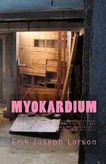 Myokardium : By Erik Larson - Erik Joseph Larson
