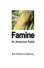 Famine : An American Fable - Rae Katherine Eighmey