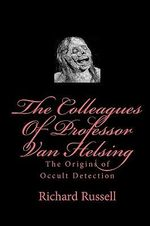 The Colleagues of Professor Van Helsing : The Origins of Occult Detection - Richard Russell