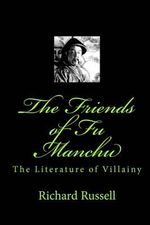 The Friends of Fu Manchu : Th Literature of Villainy - Richard Russell