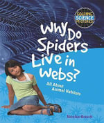 Why Do Spiders Live in Webs? : All about Animal Habitats - Nicolas Brasch
