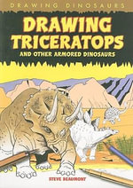 Drawing Triceratops and Other Armored Dinosaurs - Steve Beaumont
