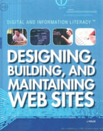 Designing, Building, and Maintaining Web Sites : Digital and Information Literacy Series - J. Poolos