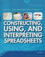 Constructing, Using, and Interpreting Spreadsheets : Digital and Information Literacy Series - Philip Wolny