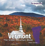 Vermont : The Green Mountain State - Robin Michal Koontz