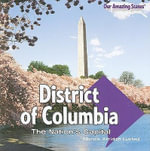 District of Columbia : The Nation's Capital - Marcia Amidon Lusted