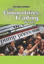 How Commodities Trading Works : Real World Economics - Laura La Bella