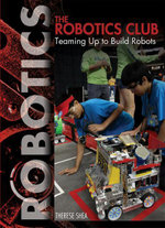 The Robotics Club : Teaming Up to Build Robots - Therese Shea