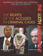 The Sixth Amendment : The Rights of the Accused in Criminal Cases - Therese M Shea