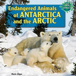 Endangered Animals of Antarctica and the Arctic - Marie Allgor